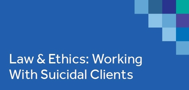 Law & Ethics: Working With Suicidal Clients