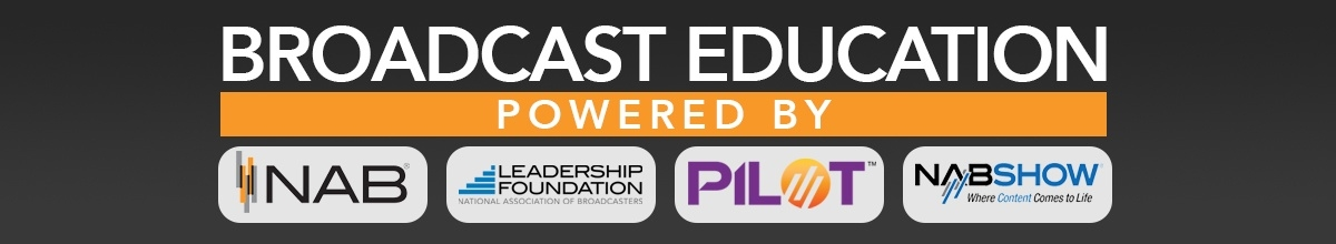 Broadcast Education | Powered by NAB, NABEF, PILOT and NAB Show