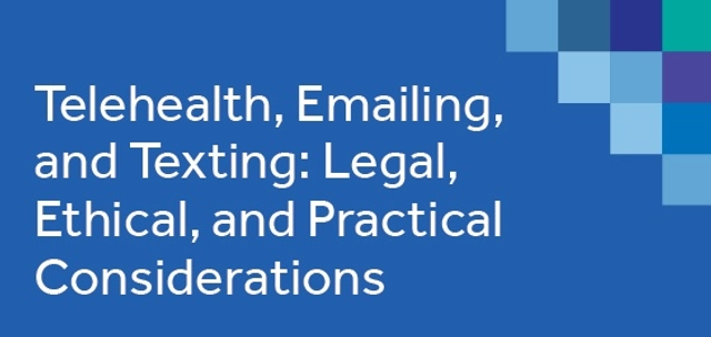 Telehealth, Emailing, and Texting: Legal, Ethical, and Practical Considerations