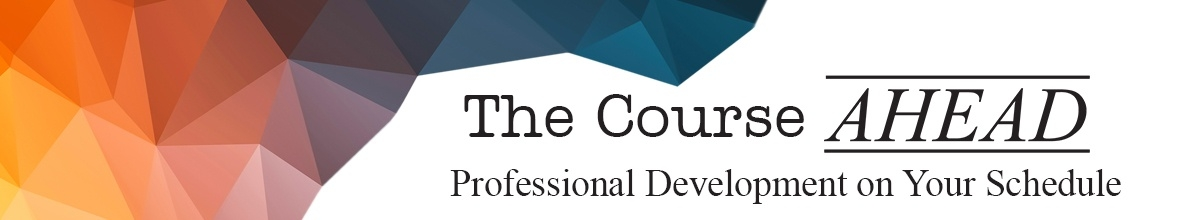 The Course AHEAD Professional Development on Your Schedule
