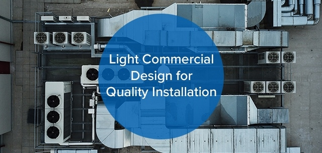 Light Commercial Design for Quality Installation