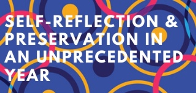 Self-Reflection & Preservation in an Unprecedented Year