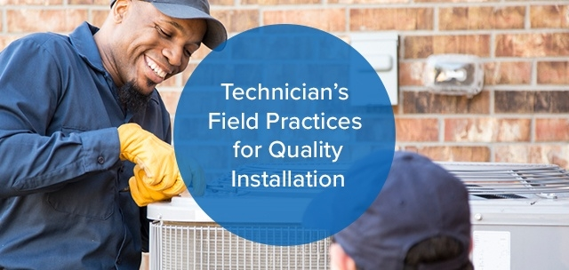 Technicians Field Practices for Quality Installation
