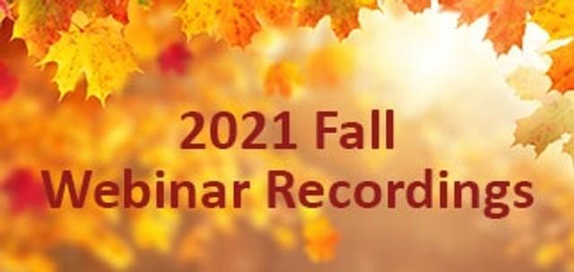 Fall 2021 Webinar Recordings
